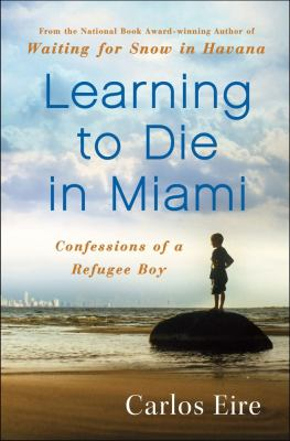 Learning to die in Miami: further confessions of a Cuban boy