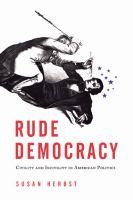 Rude democracy : civility and incivility in American politics