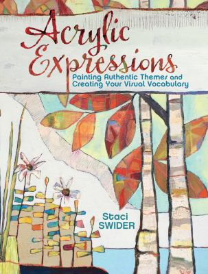 Acrylic expressions :  painting authentic themes and creating your visual vocabulary