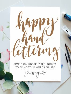 Happy hand lettering :  simple calligraphy techniques to bring your words to life