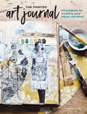 The Painted Art Journal :  24 Projects for Creating Your Visual Narrative