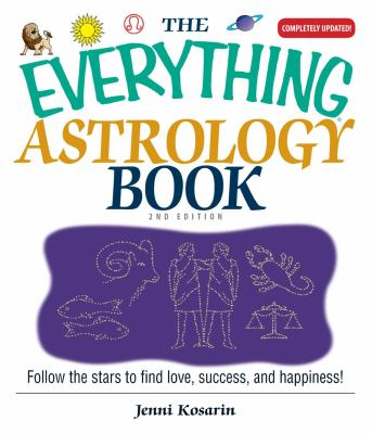 The Everything Astrology Book Follow the Stars to Find Love, Success, And Happiness!