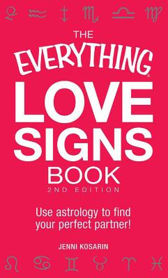 The Everything Love Signs Book Use Astrology to Find Your Perfect Partner!
