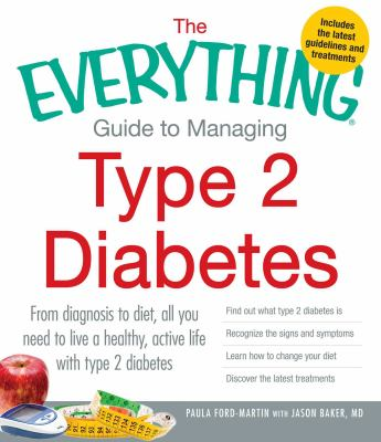 The everything guide to managing type 2 diabetes : from diagnosis to diet, all you need to live a healthy, active life with type 2 diabetes