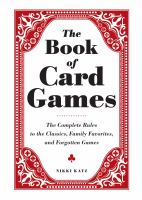 The Book fo Card Games: The Complete Rules to the Classics, Family Favorites, and Forgotten Games by Nikki Katz