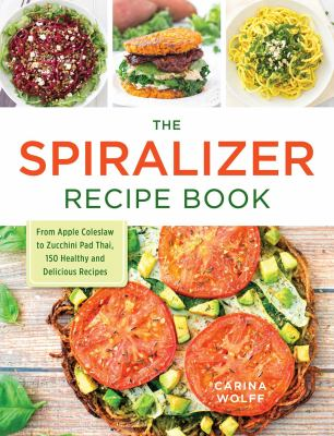 The spiralizer recipe book :  from apple coleslaw to zucchini pad thai 150 healthy and delicious recipes
