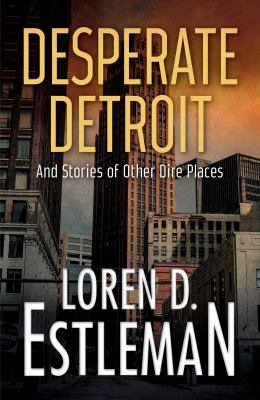 Desperate Detroit : and stories of other dire places