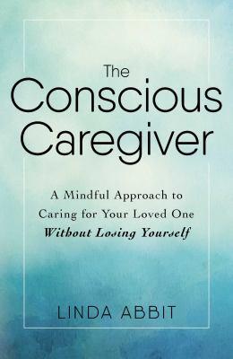 Book cover for The Conscious Caregiver