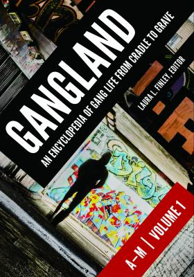 Gangland :  an encyclopedia of gang life from cradle to grave