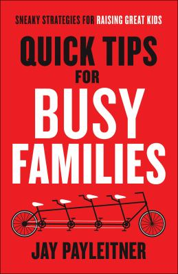 Quick tips for busy families : sneaky strategies for raising great kids