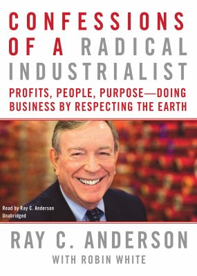 Confessions of a radical industrialist profits, people, purpose : doing business by respecting the earth