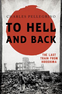 To hell and back : the last train from Hiroshima