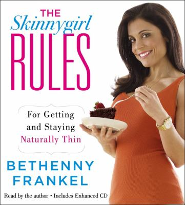 The skinnygirl rules : [for getting and staying naturally thin]