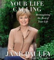 Your Life Calling: Reimagining the Rest of Your Life by Jane Pauley
