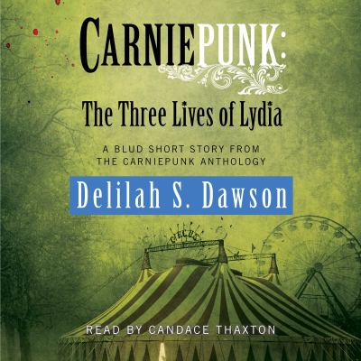 Carniepunk the three lives of Lydia : a Blud short story from the Carniepunk anthology