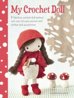 My crochet doll : a fabulous crochet doll pattern with over 50 cute crochet doll's clothes and accessories