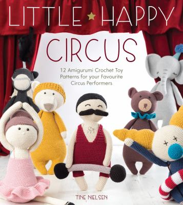 Link to Catalogue record for Little happy circus : 12 amigurumi crochet toy patterns for your favourite circus performers