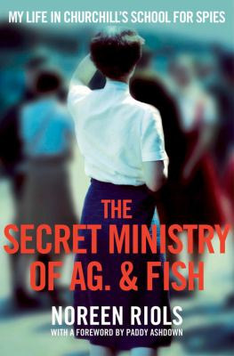 Cover Image for The secret Ministry of Ag. & Fish : my life in Churchill's school for spies