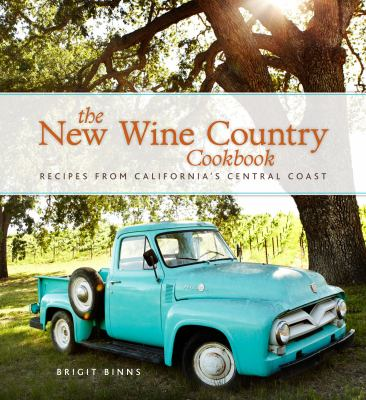 The new wine country cookbook : recipes from California's central coast.