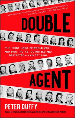 Double agent :  the first hero of World War II and how the FBI outwitted and destroyed a Nazi spy ring