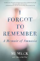 I Forgot to Remember: A Memoir of Amnesia by Su Meck