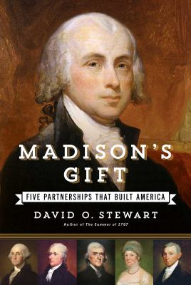 Madison's gift: five partnerships that built America