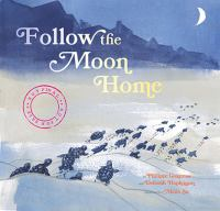Follow the moon home : a tale of one idea, twenty kids, and a hundred sea turtles