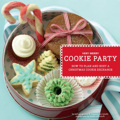 Very merry cookie party [electronic resource] :  how to plan and host a Christmas cookie exchange