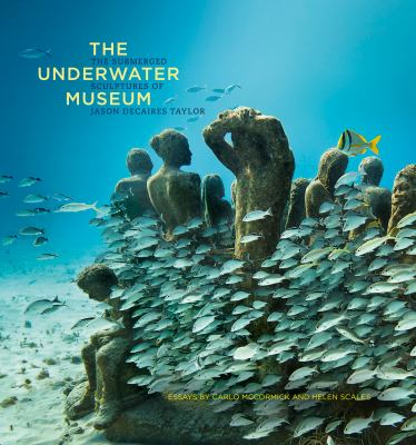 The underwater museum : the submerged sculptures of Jason deCaires Taylor