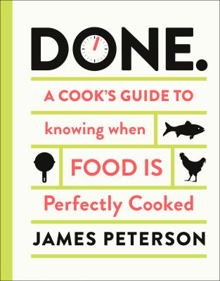 Done : a cook's guide to knowing when food is perfectly cooked
