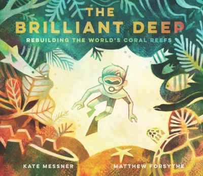 The brilliant deep: rebuilding the world's coral reefs : the story of Ken Nedimyer and the Coral Restoration Foundation