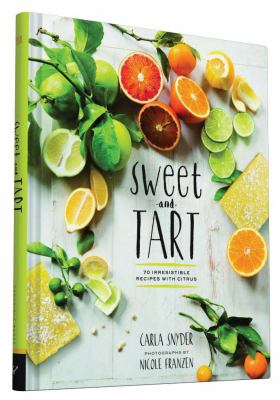 Sweet and tart : 70 irresistible recipes with citrus