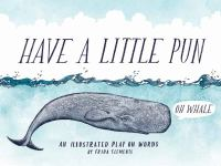 Have a little pun : a illustrated play on words