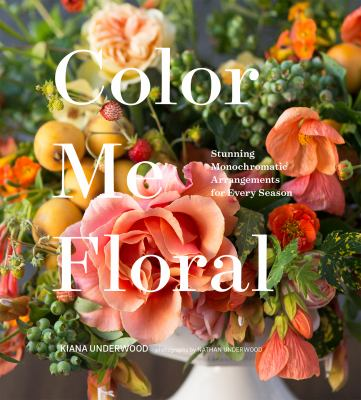Color me floral :  stunning monochromatic arrangements for every season
