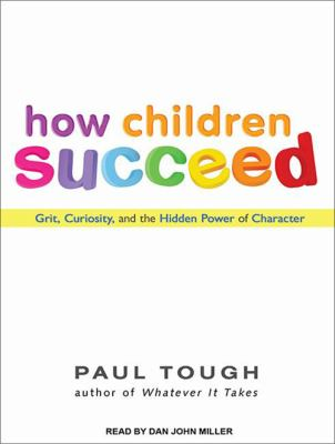 How children succeed grit, curiosity, and the hidden power of character