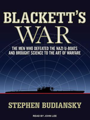 Blackett's war : the men who defeated the Nazi u-boats and brought science to the art of warfare