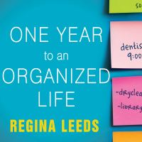 One Year to an Organized Life from Your Closets to Your Finances, the Week-by-week Guide to Getting Completely Organized for Good