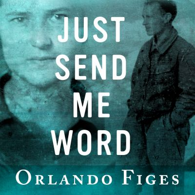 Just send me word : a true story of love and survival in the Gulag