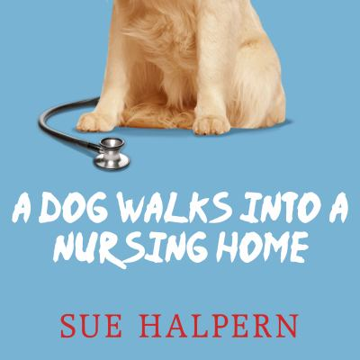 A dog walks into a nursing home lessons in the good life from an unlikely teacher