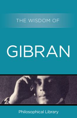 The wisdom of Gibran : aphorisms and maxims.