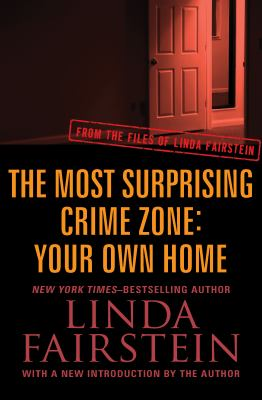 Most surprising crime zone : your own home : from the files of Linda Fairstein