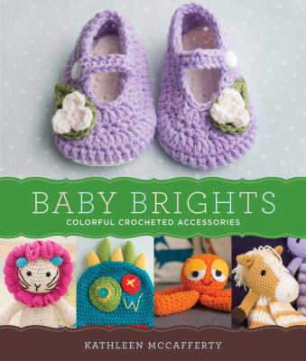Baby brights :  30 colorful crochet accessories