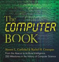 The computer book : from the abacus to artificial intelligence, 250 milestones in the history of computer science