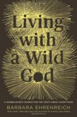 Living with a wild God  : a nonbeliever's search for the truth about everything