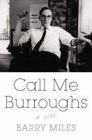 Call Me Burroughs: A Life by Barry Miles