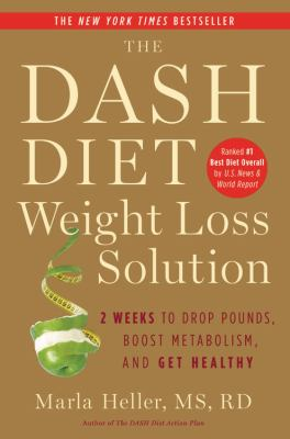The DASH diet weight loss solution [electronic resource] :  2 weeks to drop pounds, boost metabolism, and get healthy