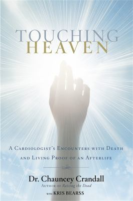 Touching heaven :  a cardiologist's encounters with death and living proof of an afterlife