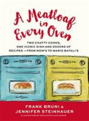 A meatloaf in every oven : two chatty cooks, one iconic dish, and dozens of recipes-- from Mom's to Mario Batali's