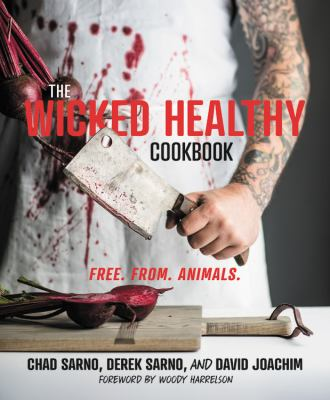 The wicked healthy cookbook :  free. from. animals.