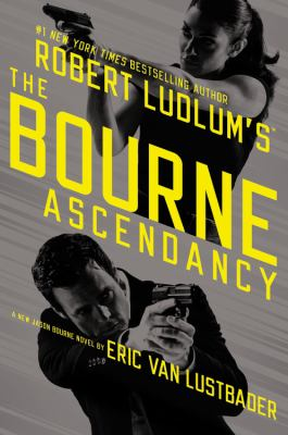 Robert Ludlum's The Bourne ascendancy: a new Jason Bourne novel